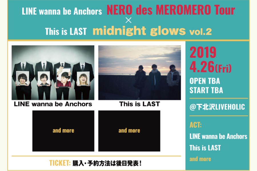 LINE wanna be Anchors 「NERO des MEROMERO Tour」× This is LAST midnight glows vol.2