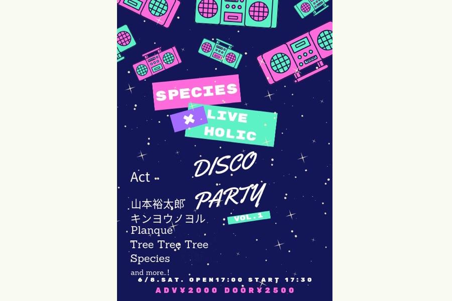 Species × LIVEHOLIC presents「DISCO PARTY vol.1」